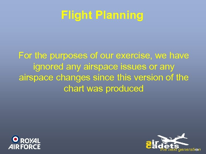 Flight Planning For the purposes of our exercise, we have ignored any airspace issues