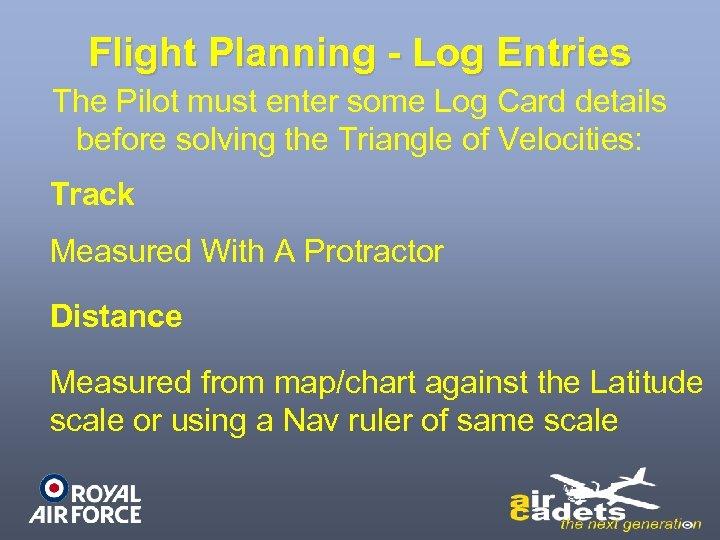 Flight Planning - Log Entries The Pilot must enter some Log Card details before