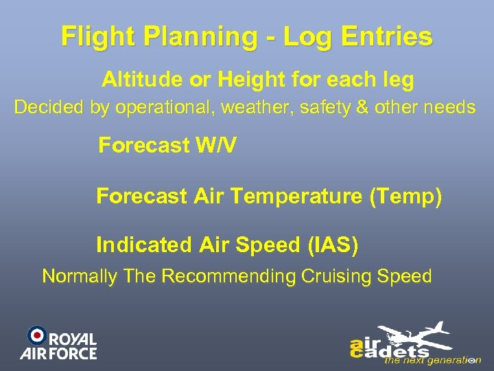 Flight Planning - Log Entries Altitude or Height for each leg Decided by operational,