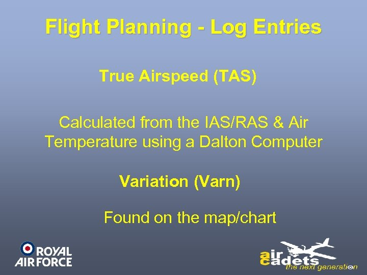 Flight Planning - Log Entries True Airspeed (TAS) Calculated from the IAS/RAS & Air