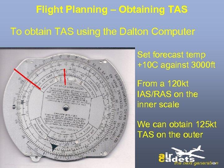 Flight Planning – Obtaining TAS To obtain TAS using the Dalton Computer Set forecast