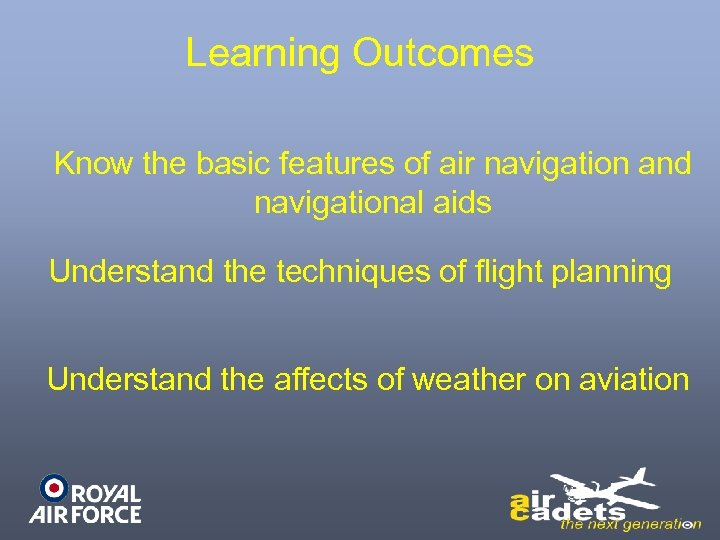Learning Outcomes Know the basic features of air navigation and navigational aids Understand the