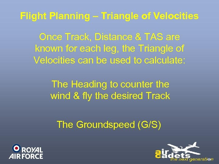 Flight Planning – Triangle of Velocities Once Track, Distance & TAS are known for