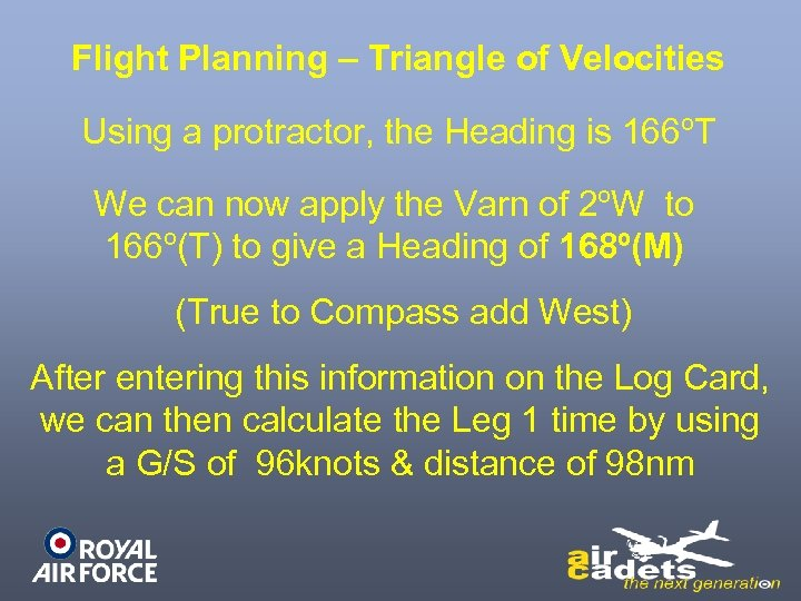 Flight Planning – Triangle of Velocities Using a protractor, the Heading is 166ºT We