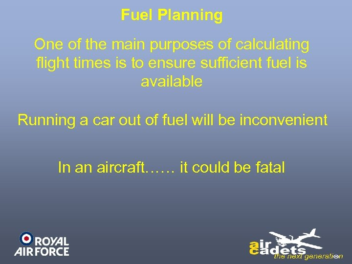 Fuel Planning One of the main purposes of calculating flight times is to ensure