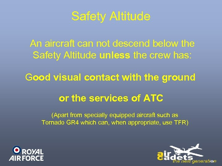 Safety Altitude An aircraft can not descend below the Safety Altitude unless the crew