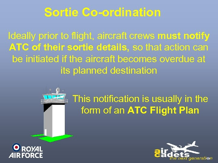 Sortie Co-ordination Ideally prior to flight, aircraft crews must notify ATC of their sortie