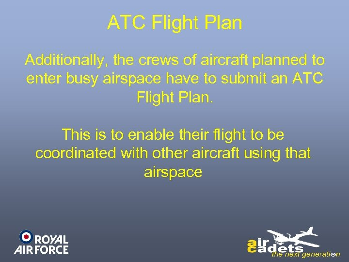 ATC Flight Plan Additionally, the crews of aircraft planned to enter busy airspace have