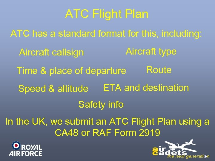 ATC Flight Plan ATC has a standard format for this, including: Aircraft type Aircraft