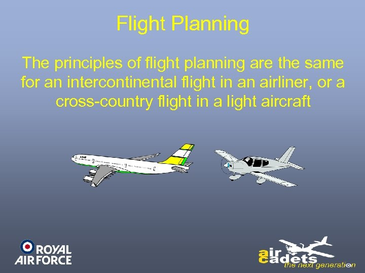 Flight Planning The principles of flight planning are the same for an intercontinental flight