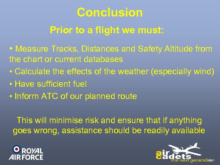 Conclusion Prior to a flight we must: • Measure Tracks, Distances and Safety Altitude