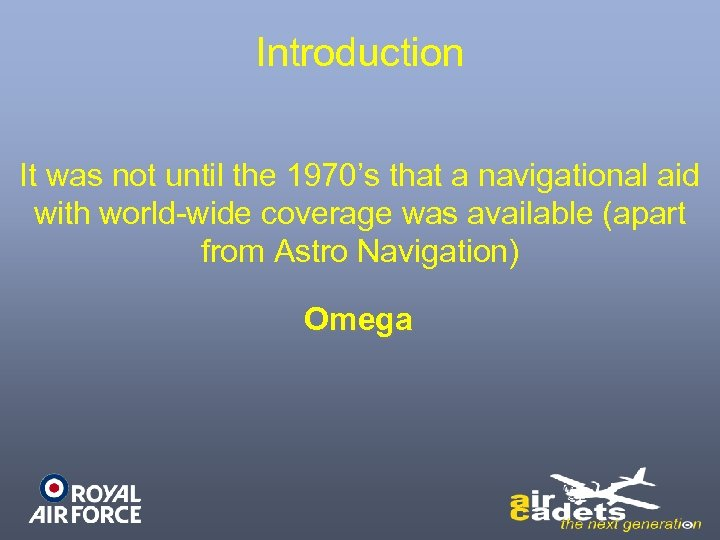 Introduction It was not until the 1970's that a navigational aid with world-wide coverage