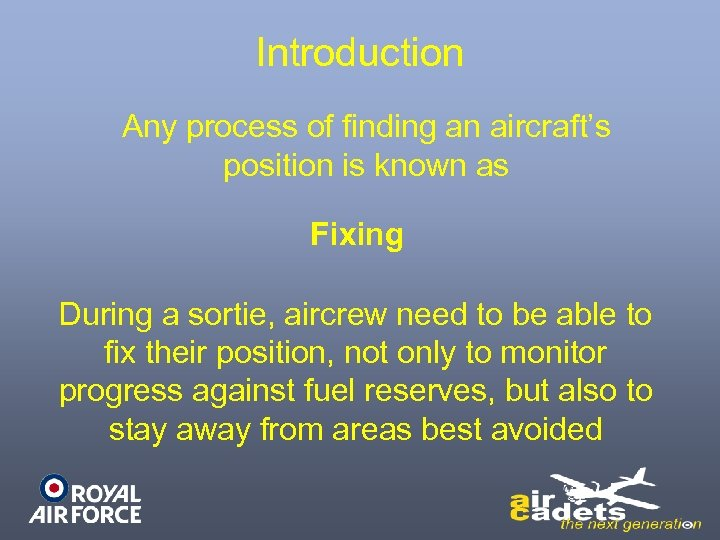 Introduction Any process of finding an aircraft's position is known as Fixing During a