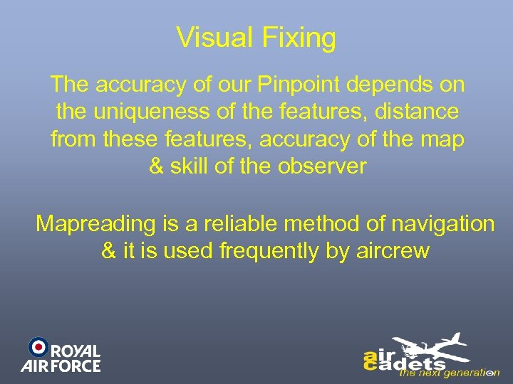 Visual Fixing The accuracy of our Pinpoint depends on the uniqueness of the features,
