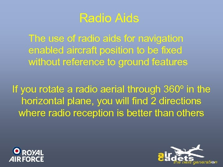 Radio Aids The use of radio aids for navigation enabled aircraft position to be