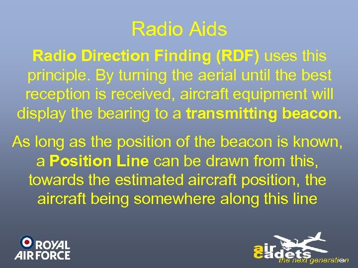Radio Aids Radio Direction Finding (RDF) uses this principle. By turning the aerial until