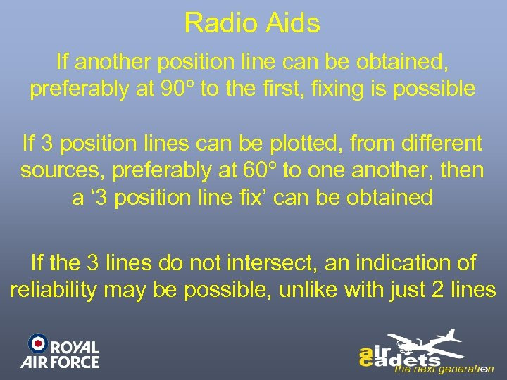 Radio Aids If another position line can be obtained, preferably at 90º to the
