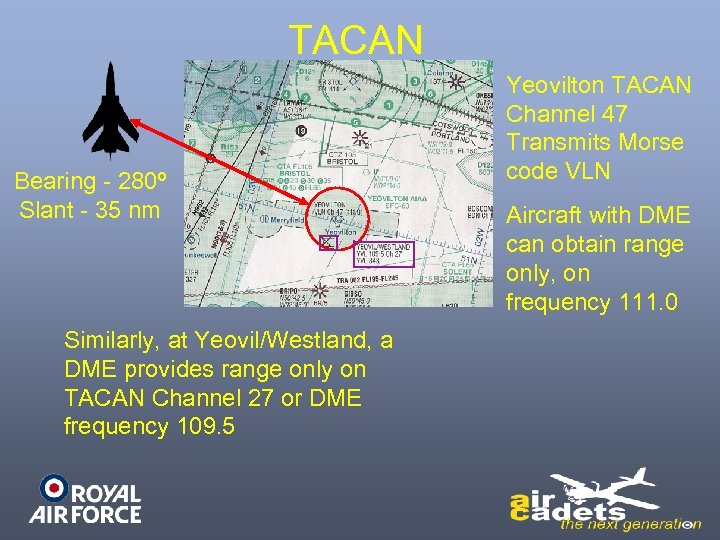 TACAN Bearing - 280º Slant - 35 nm Similarly, at Yeovil/Westland, a DME provides
