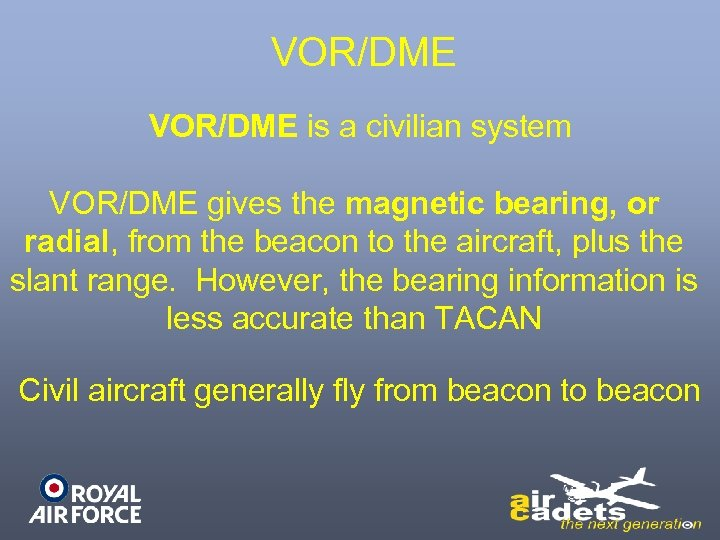 VOR/DME is a civilian system VOR/DME gives the magnetic bearing, or radial, from the