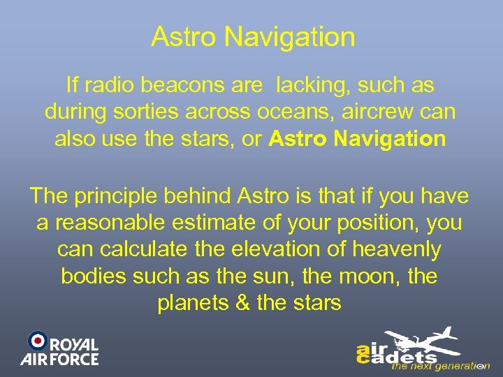 Astro Navigation If radio beacons are lacking, such as during sorties across oceans, aircrew