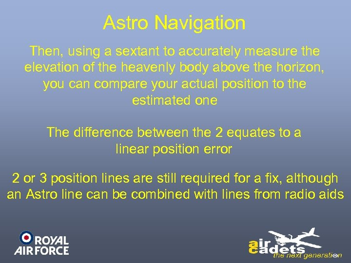 Astro Navigation Then, using a sextant to accurately measure the elevation of the heavenly