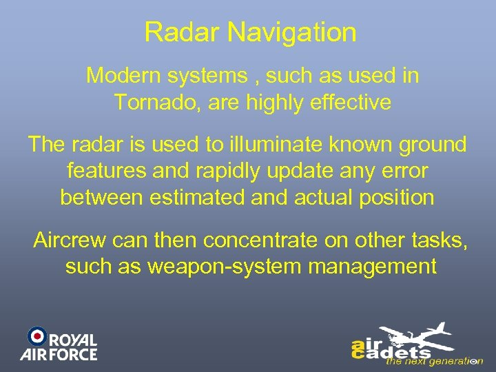 Radar Navigation Modern systems , such as used in Tornado, are highly effective The