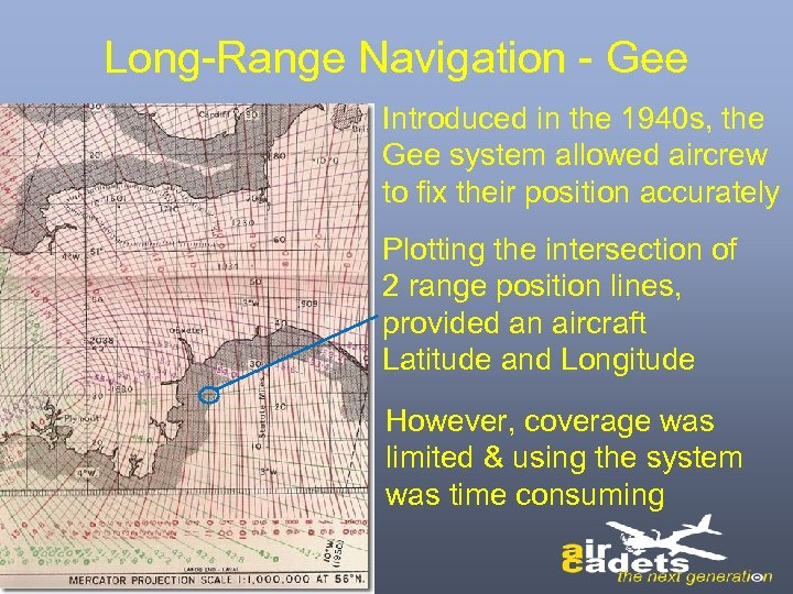 Long-Range Navigation - Gee Introduced in the 1940 s, the Gee system allowed aircrew