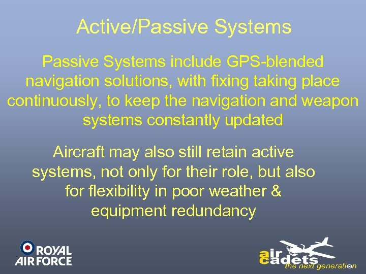 Active/Passive Systems include GPS-blended navigation solutions, with fixing taking place continuously, to keep the