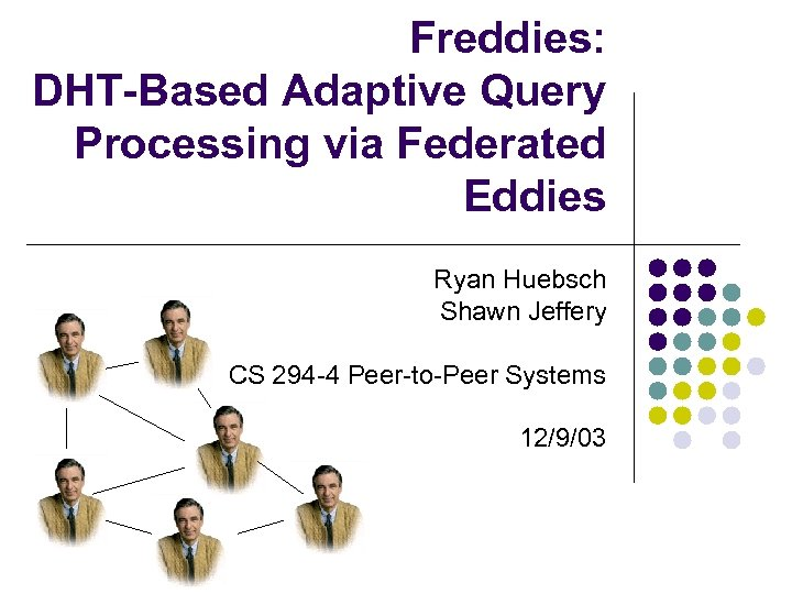 Freddies: DHT-Based Adaptive Query Processing via Federated Eddies Ryan Huebsch Shawn Jeffery CS 294