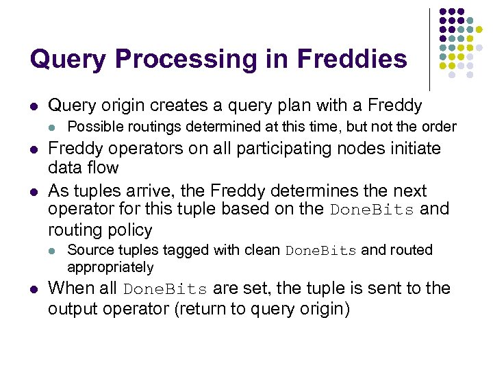 Query Processing in Freddies l Query origin creates a query plan with a Freddy