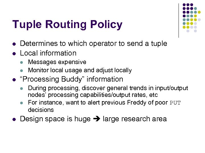 Tuple Routing Policy l l Determines to which operator to send a tuple Local