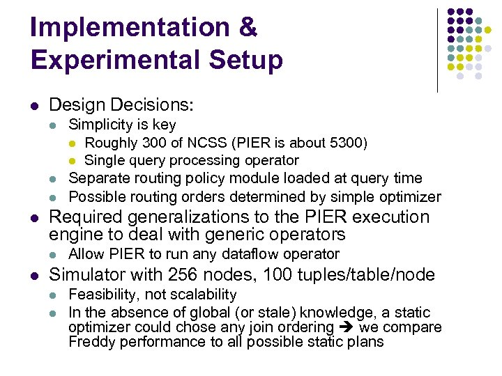 Implementation & Experimental Setup l Design Decisions: l l Required generalizations to the PIER