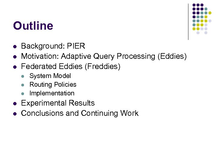 Outline l l l Background: PIER Motivation: Adaptive Query Processing (Eddies) Federated Eddies (Freddies)