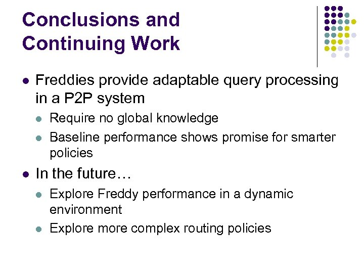 Conclusions and Continuing Work l Freddies provide adaptable query processing in a P 2
