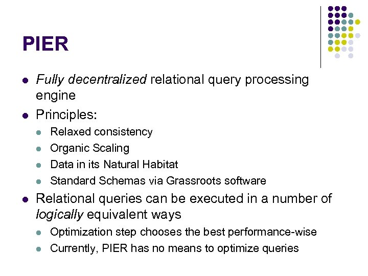 PIER l l Fully decentralized relational query processing engine Principles: l l l Relaxed