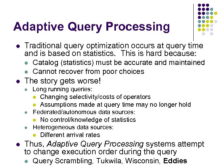 Adaptive Query Processing l Traditional query optimization occurs at query time and is based