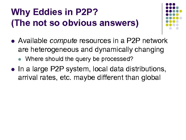 Why Eddies in P 2 P? (The not so obvious answers) l Available compute