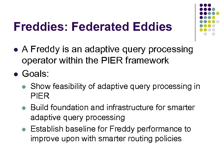 Freddies: Federated Eddies l l A Freddy is an adaptive query processing operator within