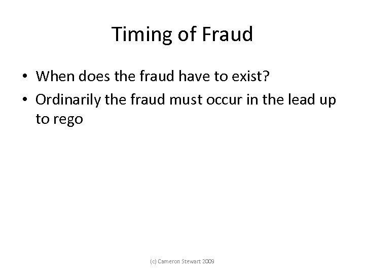Timing of Fraud • When does the fraud have to exist? • Ordinarily the