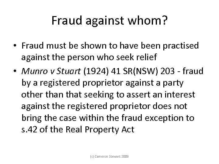 Fraud against whom? • Fraud must be shown to have been practised against the