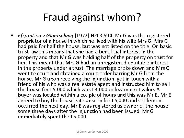 Fraud against whom? • Efspratiou v Glantschnig [1972] NZLR 594: Mr G was the