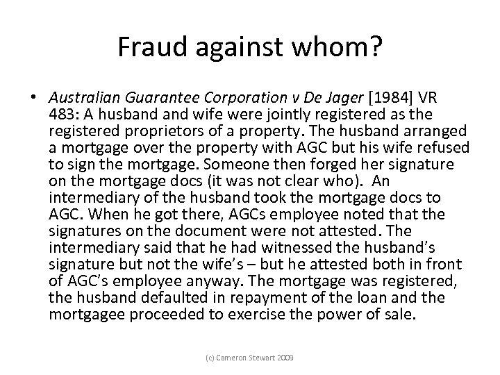 Fraud against whom? • Australian Guarantee Corporation v De Jager [1984] VR 483: A