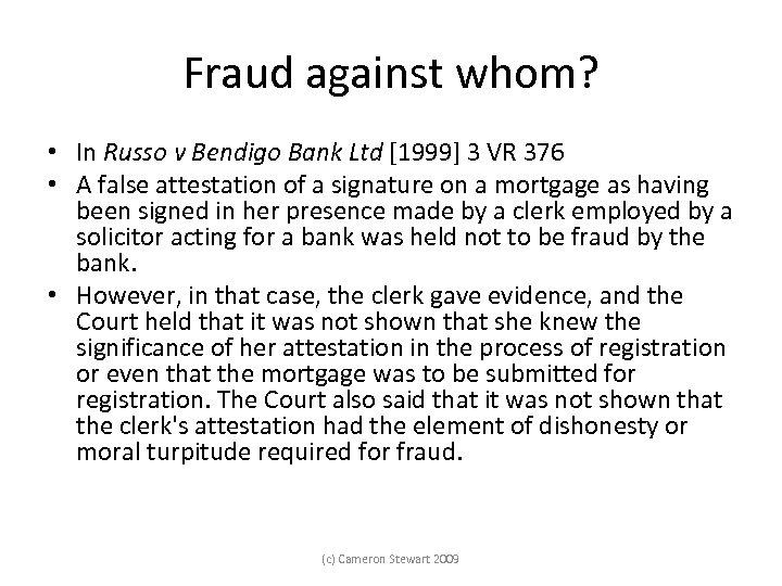 Fraud against whom? • In Russo v Bendigo Bank Ltd [1999] 3 VR 376