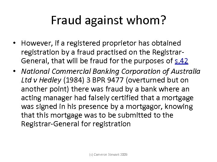 Fraud against whom? • However, if a registered proprietor has obtained registration by a
