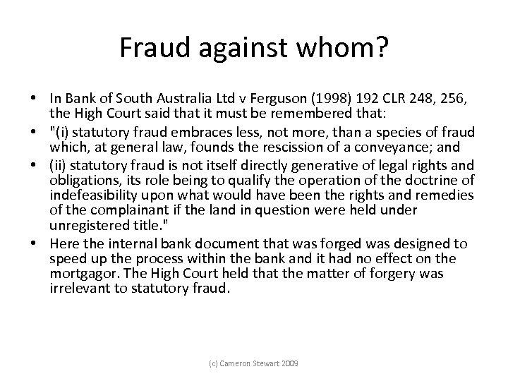Fraud against whom? • In Bank of South Australia Ltd v Ferguson (1998) 192