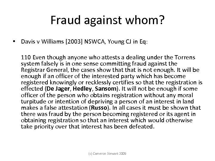 Fraud against whom? • Davis v Williams [2003] NSWCA, Young CJ in Eq: 110