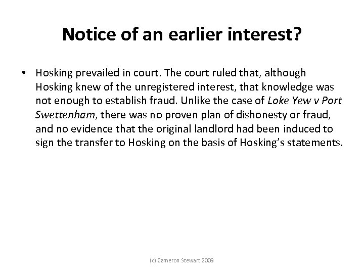Notice of an earlier interest? • Hosking prevailed in court. The court ruled that,