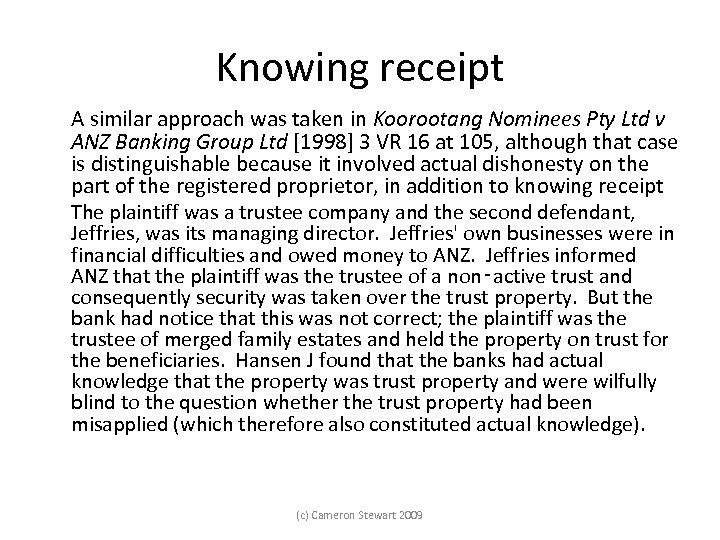 Knowing receipt A similar approach was taken in Koorootang Nominees Pty Ltd v ANZ