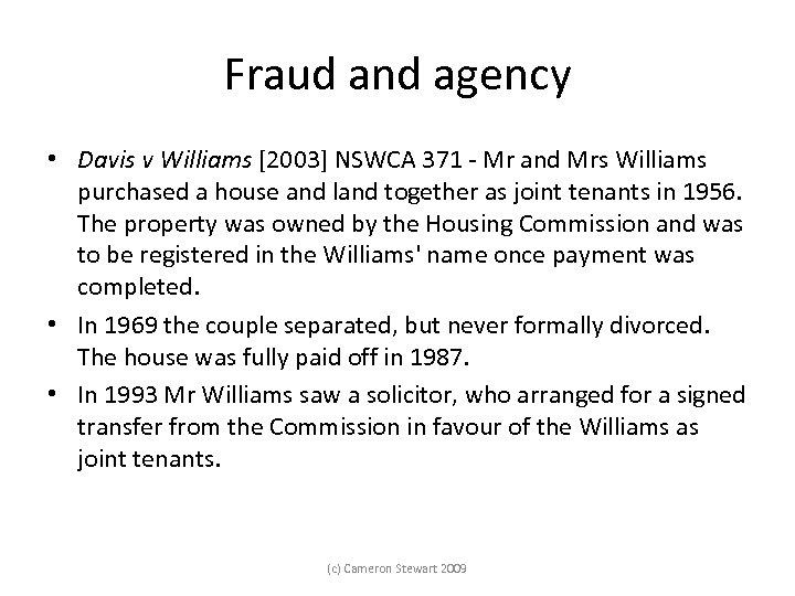 Fraud and agency • Davis v Williams [2003] NSWCA 371 Mr and Mrs Williams