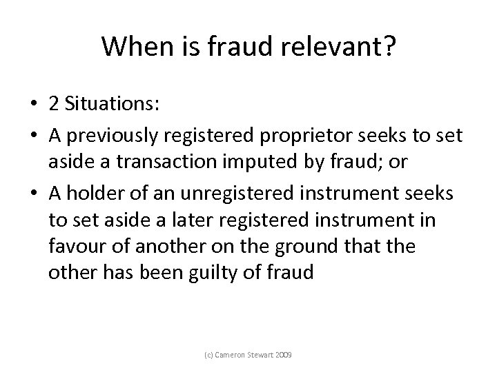 When is fraud relevant? • 2 Situations: • A previously registered proprietor seeks to